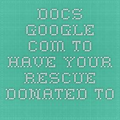docs.google.com To have your rescue donated to.