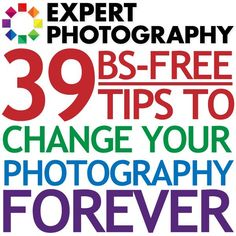 39 BS-Free Tips To Make You A Better Photographer - Expert Photography