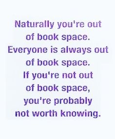 If you're not out of book space, you're probably not worth knowing.  :)