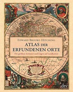 The Phantom Atlas: The Greatest Myths, Lies and Blunders on Maps (Historical Map and Mythology Book, Geography Book of Ancient and Antique Maps) by Edward Brooke-Hitching - Chronicle Books