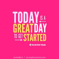 Today is a Great Day to Get Started -- Whatever your goal there really is no better to get started than right now!!!
