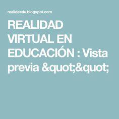 """REALIDAD VIRTUAL EN EDUCACIÓN : Vista previa """""""""""