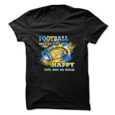 Football T Shirt Football Makes Me Happy, You Not So Much T Shirts, Hoodies, Sweatshirts. CHECK PRICE ==► https://www.sunfrog.com/Sports/Football-T-Shirt--Football-Makes-Me-Happy-You-Not-So-Much.html?41382