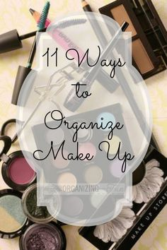 11 Creative Ways to get your make up organized!