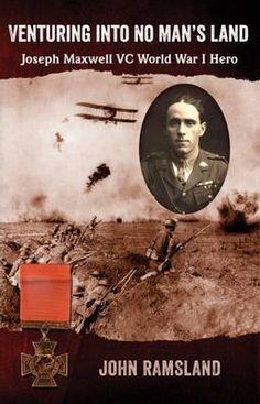 Venturing into No Man's Land : The Charmed Life of Joseph Maxwell VC, World War I Hero - John Ramsland