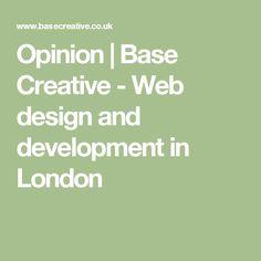 Opinion   Base Creative - Web design and development in London