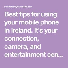 Best tips for using your mobile phone in Ireland. It's your connection, camera, and entertainment center- smart tips to use your phone in Ireland.