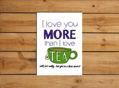 I Love You More Than I love Tea. Funny 5x7 Greeting Card  by CozyReverie, $3.00 INSTANT DOWNLOAD DIY #tealovers
