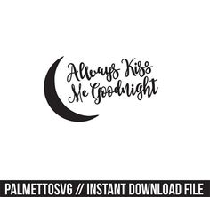 always kiss me goodnight svg, Cricut Cut Files, Silhouette Cut Files  This listing is for an INSTANT DOWNLOAD. You can easily create your own
