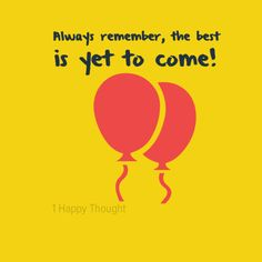 Always remember, the best is yet to come! ~Get the Free quotes app from 1 Happy Thought