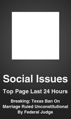 Top Social Issues link on telezkope.com. With a score of 10583. --- Breaking: Texas Ban On Marriage Ruled Unconstitutional By Federal Judge. --- #socialissues --- Brought to you by telezkope.com - socially ranked goodness
