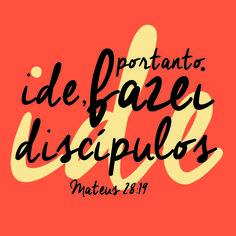Portanto ide, fazei discípulos de todas as nações, batizando-os em nome do Pai, e do Filho, e do Espírito Santo; Mateus 28:19