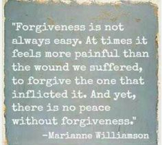 Forgiveness does not mean that the other person is exonerated, or that it's okay.....We forgive to free ourselves...