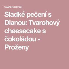 Sladké pečení s Dianou: Tvarohový cheesecake s čokoládou - Proženy