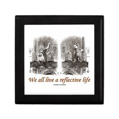 We All Live A Reflective Life (Wonderland) Gift Box #wonderland #weallliveareflectivelife #reflectivelife #alice #mirror #lookingglass #funny #humor #wonderlandfan #lewiscarroll #reflection #throughthelookingglass #wordsandunwords #johntenniel Here's a unique gift box for any Wonderland fan featuring Alice going through the mirror!