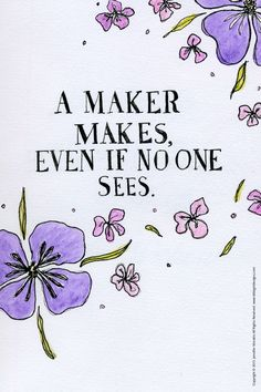 """A maker makes, even when no one is looking."" If you're a creative person, you need to read this!"