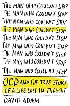 "The Man Who Couldn't Stop: OCD and the True Story of a Life Lost in Thought.  ""An intimate look at the power of intrusive thoughts, how our brains can turn against us, and living with obsessive compulsive disorder"""