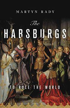 Amazon.com: The Habsburgs: To Rule the World eBook: Rady, Martyn C. : Books