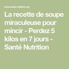 La recette de soupe miraculeuse pour mincir - Perdez 5 kilos en 7 jours - Santé Nutrition lire la suite / http://www.sport-nutrition2015.blogspot.com