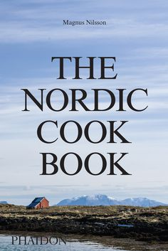 Buy The Nordic Cookbook by Magnus Nilsson at Mighty Ape NZ. THE NORDIC COOKBOOK, richly illustrated with the personal photography of internationally acclaimed chef Magnus Nilsson, unravels the mysteries of Nord. Magnus Nilsson, Swedish Chef, New Nordic, Nordic Diet, Best Cookbooks, Types Of Food, Food Truck, Design, Cook Books