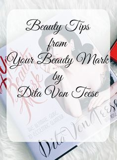 Beauty Tips from Your Beauty Mark by Dita Von Teese