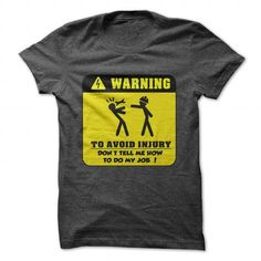 WARNING ! To Avoid Injury, Dont Tell Me How To Do My Job ! T-Shirts, Hoodies (19$ ==►► Shopping Here!)