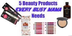 5 Beauty Products Every Busy Mama Needs