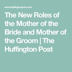 The New Roles of the Mother of the Bride and Mother of the Groom | The Huffington Post