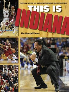 """""""This Is Indiana: Tom Crean, the Team, and the Exciting Comeback of Hoosier Basketball"""" will be published by Indiana University Press in partnership with The Herald-Times."""