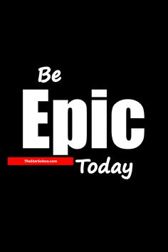 Be EPIC Today....star solace, epic, epic web, get epic