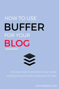 How to Use Buffer for your Blog - Using the top social media scheduling tool to make your life easier! | eastandblog.com