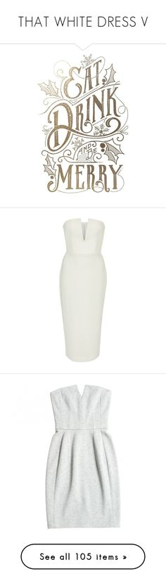 """""""THAT WHITE DRESS V"""" by cutekawaiiandgoodlooking ❤ liked on Polyvore featuring text, words, phrase, quotes, saying, dresses, alex perry, white, form fitting dresses and alex perry dresses"""
