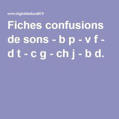 Fiches confusions de sons - b p - v f - d t - c g - ch j - b d. Learning To Write, Kids Learning, French Resources, French Class, Reading Intervention, Teaching French, Learn French, Learn To Read, School Fun