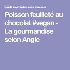 Poisson feuilleté au chocolat #vegan - La gourmandise selon Angie