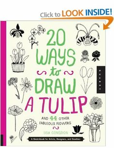 20 Ways to Draw a Tulip and 44 Other Fabulous Flowers: A Sketchbook for Artists, Designers, and Doodlers: Amazon.co.uk: Lisa Congdon: Books