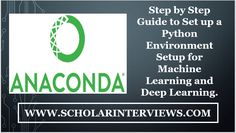 Step by Step Guide to Setup a Python Environment for Machine Learning and Deep Learning with Anaconda on Windows Linux and Mac OS X scholarinterviews