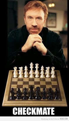 From Donelle's point of view: You can never win a Chess game against Chuck Norris...