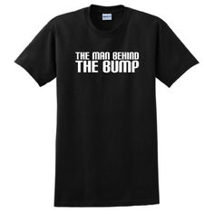 The Man Behind the Bump Funny Dad Maternity   *** Wish I had this from the start!!***