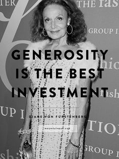 """Genorosity is the best investment."" - DVF #WWWQuotesToLiveBy"