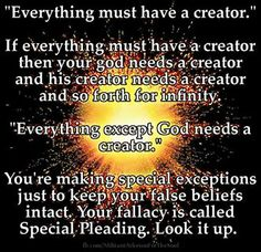 "Special Pleading as it relates to the ""creator"" hypothesis. Athiest, Anti Religion, Question Everything, Christianity, Philosophy, The Creator, Bible, Wisdom, God"