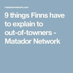 9 things Finns have to explain to out-of-towners - Matador Network