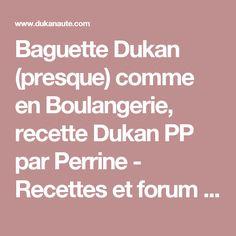 Baguette Dukan (presque) comme en Boulangerie, recette Dukan PP par Perrine - Recettes et forum Dukan pour le Régime Dukan
