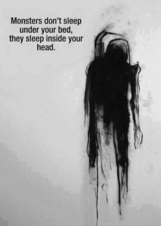 Monsters don't sleep under your bed... They sleep in your head.