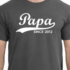PAPA Since 2012 Personalized with Any Year T-Shirt Father's Day Gift More Colors S-2XL. $16.95, via Etsy.