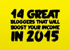 Want to boost your income in 2015? Here are 14 great bloggers to have on your radar this year.