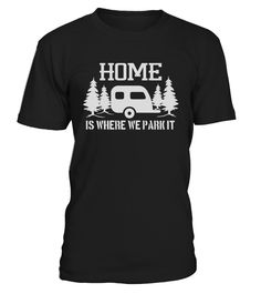 HOME IS WHERE WE PARK IT  #gift #idea #shirt #image #funny #campingshirt #new