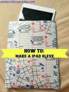 DIY iPad Sleeve  Take a bubble mailer and cover it with The Duck Brand Duck Tape and now you have a protected case!