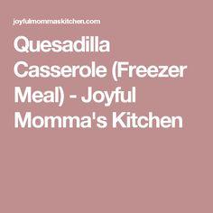 Quesadilla Casserole (Freezer Meal) - Joyful Momma's Kitchen