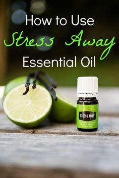 Stress Away Essential Oil Young Living - how to use to support emotional wellness in a natural, healthy way!! This oil is a blend of Lime, Vanilla, Lavender, Cedarwood, Copaiba, and Ocotea