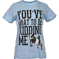 1787a83082ae Farm Fed Clothing Women s You ve Goat To Be Kidding Me Graphic T-Shirt